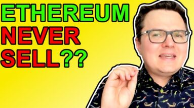 NEVER SELL YOUR ETHEREUM