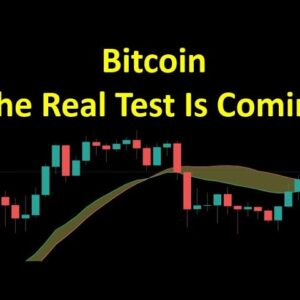 Bitcoin: The Real Test Is Coming